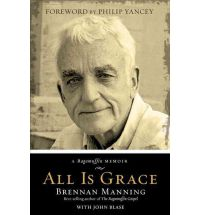 A Review of Brennan Manning's Memoir: All Is Grace